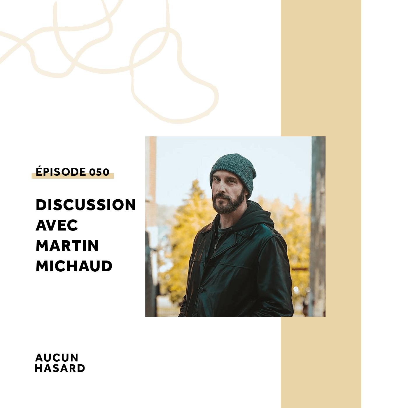 050 – Discussion avec Martin Michaud